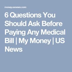 6 Questions You Should Ask Before Paying Any Medical Bill | My Money | US News