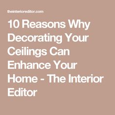 10 Reasons Why Decorating Your Ceilings Can Enhance Your Home - The Interior Editor