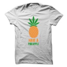 HAVE A PINEAPPLE - #shirts #free t shirt. GUARANTEE => https://www.sunfrog.com/Funny/HAVE-A-PINEAPPLE.html?60505