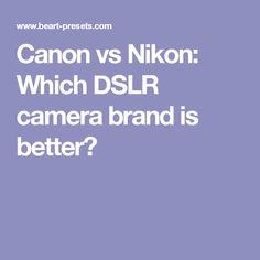 Canon vs Nikon: Which DSLR camera brand is better?