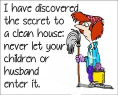 funny images cleaning house | Secret to a clean house… joke | Aloiram's Thoughts