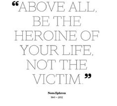 Never become a victim of your circumstances.