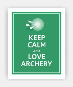 Keep Calm and LOVE ARCHERY Print 8x10 Eco Green by PosterPop, $10.95