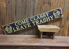 Beer Sign Bar Tavern Come Classy Leave Trashy Rustic Wood Sign Beer Mugs Bar decor She Shed Man Cave Rustic Wood Signs bar BEER Cave Classy Decor Leave Man Mugs Rustic Shed Sign Tavern Trashy Wood