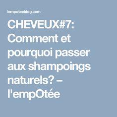 CHEVEUX#7: Comment et pourquoi passer aux shampoings naturels? – l'empOtée Blog, Hair