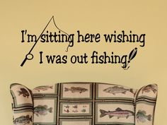 Im Sitting Here Wishing I Was Out Fishing Wall Decal Sticker. $9.00, via Etsy.