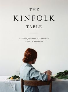 'the kinfolk table' .. recipes for small gatherings