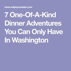 7 One-Of-A-Kind Dinner Adventures You Can Only Have In Washington