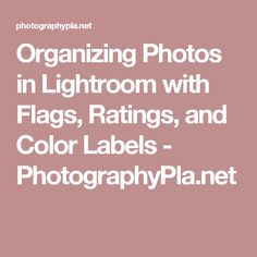 Organizing Photos in Lightroom with Flags, Ratings, and Color Labels - PhotographyPla.net