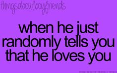 When he just randomly tells you that he loves you ... <3 Things about Boyfriends