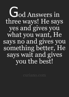 God answers in different ways...
