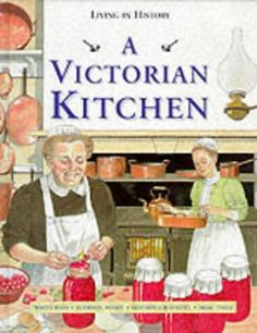A Victorian Kitchen (Living in History) by Peter Chrisp  Out of print, but has information on cooking practices and menus, not just recipes