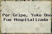http://tecnoautos.com/wp-content/uploads/imagenes/tendencias/thumbs/por-gripe-yoko-ono-fue-hospitalizada.jpg Yoko Ono. Por gripe, Yoko Ono fue hospitalizada, Enlaces, Imágenes, Videos y Tweets - http://tecnoautos.com/actualidad/yoko-ono-por-gripe-yoko-ono-fue-hospitalizada/