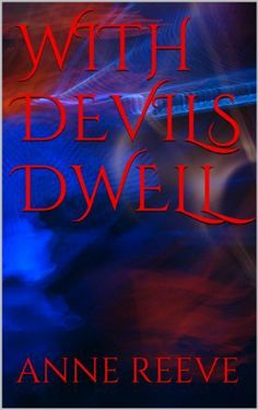 WITH DEVILS DWELL by ANNE DEVINA REEVE, http://www.amazon.com/dp/B00H4H951W/ref=cm_sw_r_pi_dp_Ewdbtb1PE6HP9