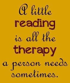 A little reading is all the therapy a person needs sometimes!! Reading to help us get through this system into the REAL world.
