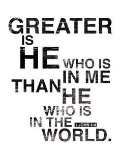 greater is He that is in me than he who is in the world