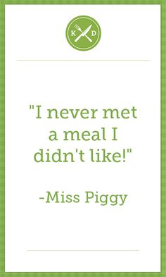 """I never met a meal I didn't like!"" - Miss Piggy, Food Quotes … Quotes To Live By, Me Quotes, Motivational Quotes, Funny Quotes, Inspirational Quotes, Meaningful Quotes, Mojito, Foodie Quotes, Kitchen Quotes"