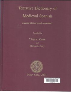 Tentative dictionary of medieval Spanish / compiled by Lloyd A. Kasten and Florian J. Cody