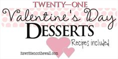 It's Written on the Wall: 21 Valentine's Day Desserts-Fabulous and Yummy Recipes for your Valentine!