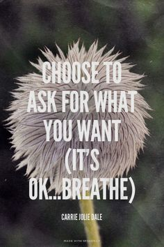 Choose to ask for what you want (it's ok...breathe) - Carrie Jolie Dale | Carrie made this with Spoken.ly