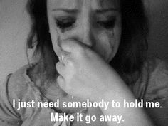 I really need someone to hold me and help me get through this