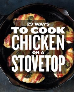 29 ways to cook chicken on the stove - great if you don't have a grill