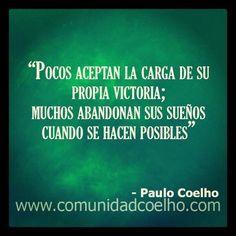Pocos aceptan la carga de su propia victoria; muchos abandonan sus sueños cuando se hacen posibles - @Paulo Fernandes Fernandes Fernandes Fernandes Coelho http://www.instagram.com/comunidadcoelho | #Victoria #Sueños #ComunidadCoelho #PauloCoelho www.comunidadcoelho.com @Planetadelibros.com.com.com.com.com