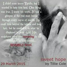 *´¨) COMING SOON ¸.•´¸.•*´¨) ¸.•*¨) (¸.•´ (¸.•` SWEET HOPE  Sweet Home series, book four  Tillie Cole  March 29th   #SeetHope #SweetHomeSeries #TeamAlly #TeamElpido #29March2015Release #FavoriteAuthor #TBR #Books #5Stars #NewReleases #Teaser #ilovebooks #fangirl #bookfanatic #goodreads #mustread