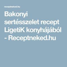 Bakonyi sertésszelet recept LigetiK konyhájából - Receptneked.hu Bacon, Pork Belly