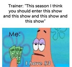 My current situation. My trainer rarely offers for me to show now because she knows I can't afford it.