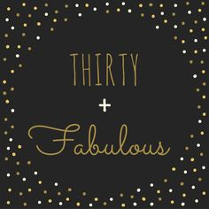 Thirty & Fabulous!