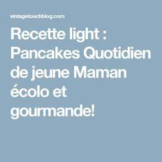 Recette light : Pancakes Quotidien de jeune Maman écolo et gourmande!