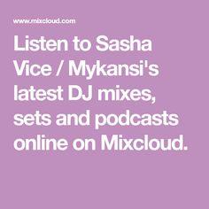 Listen to Sasha Vice / Mykansi's latest DJ mixes, sets and podcasts online on Mixcloud.
