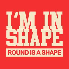 Round is a shape #instathreds #fitness #workout - https://instathreds.co/product/i-m-in-shape