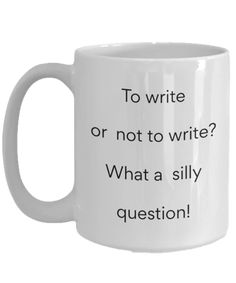 To Write or Not to Write Funny Writer's Mug – Aunt Phil's Trunk