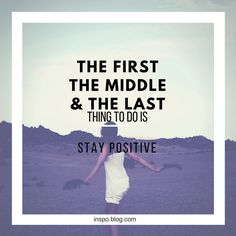 I can not stress this enough. Being positive shapes every part of your life and can make or break any situation. Learn some more great tips on how to be happy at