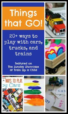 Things That GO!  Activities for learning and play involving trains, trucks and cars.
