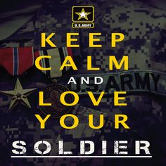 "US Military Army ""Keep Calm and Love Your Soldier"" poster. Great gift for Military Wives, Military Girlfriends, Military Moms,sisters and Military families. Military Girlfriend, Military Mom, Military Families, Army Family, Army National Guard, Navy Mom, Love Posters, Army Love, Army Soldier"