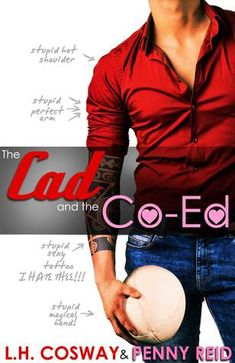 The Cad and the Co-Ed by L.H. Cosway and Penny Reid