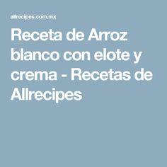 Receta de Arroz blanco con elote y crema - Recetas de Allrecipes