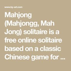 Mahjong (Mahjongg, Mah Jong) solitaire is a free online solitaire based on a classic Chinese game for four persons. The goal is to remove all 144 tiles from the board. Play Mahjong for free.