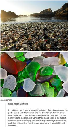 Glass beach in Fort Bragg, California.... I have a few glass pebbles from there... BEAUTIFUL PLACE!