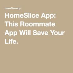 HomeSlice App: This Roommate App Will Save Your Life.
