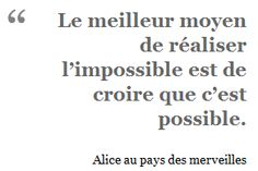 The best way to make the impossible happen is to believe it is possible. Alice in wonderland Positive Mind, Positive Attitude, Positive Quotes, French Words, French Quotes, Citations Film, Love Quotes, Inspirational Quotes, Miracle Morning