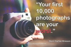 """This is an awesome quote by Henri Cartier-Bresson: Quote by Henri Cartier-Bresson: """"Your first 10,000 photographs are your worst."""" Read, learn and share :)"""