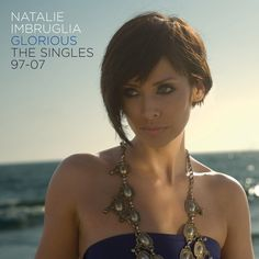 natalie imbruglia Glorious | Natalie Imbruglia - Glorious: The Singles 97-07 - CD und MP3s ...