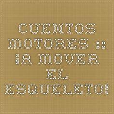 CUENTOS MOTORES :: ¡A MOVER EL ESQUELETO!