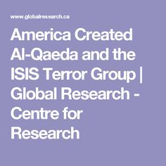 America Created Al-Qaeda and the ISIS Terror Group | Global Research - Centre for Research