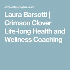 Laura Barsotti | Crimson Clover Life-long Health and Wellness Coaching