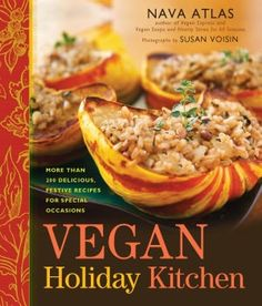 Vegan Holiday Kitchen: More than 200 Delicious, Festive Recipes for Special Occasions by Nava Atlas